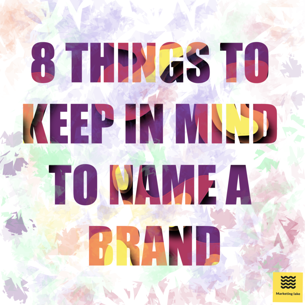 8 things to keep in mind to name a brand.